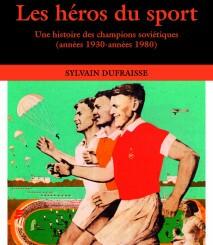 Présentation du livre de Sylvain Dufraisse, « Les héros du sport. Une histoire des champions soviétiques (années 1930-années 1980) »